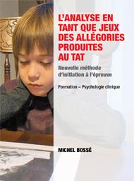 L'analyse en tant que jeux des allégories produites au TAT: nouvelle méthode d'initiation à l'épreuve (2014). Bossé, M. ; Groupéditions ($39,95).