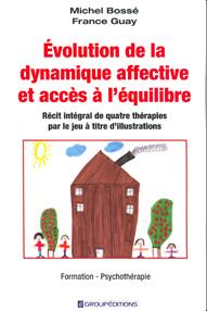 Évolution de la dynamique affective et accès à l'équilibre: récit intégral de quatre thérapies par le jeu (2013). Bossé, M. et Guay, F. ; Groupéditions ($29,95).