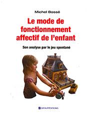 Le mode de fonctionnement affectif de l'enfant: son évaluation par le jeu spontané (2012). Bossé, M. ; Groupéditions ($29,95).